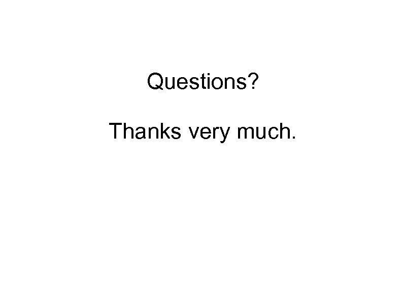 Questions? Thanks very much.