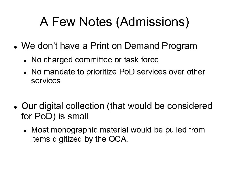 A Few Notes (Admissions) We don't have a Print on Demand Program No charged