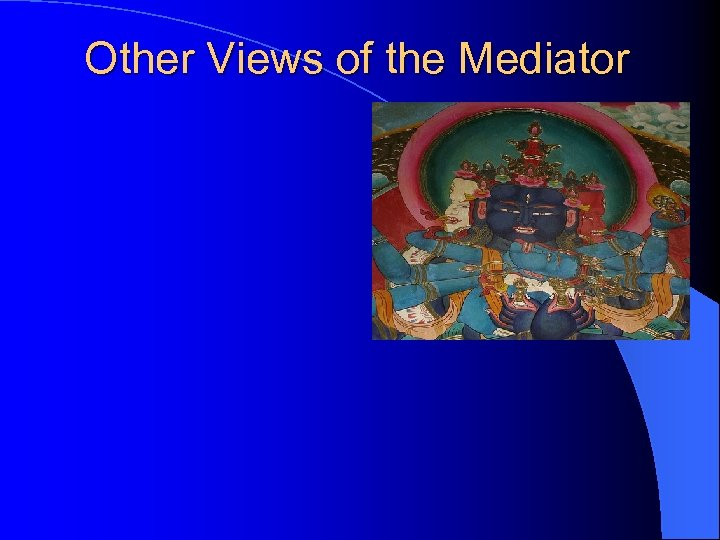 Other Views of the Mediator