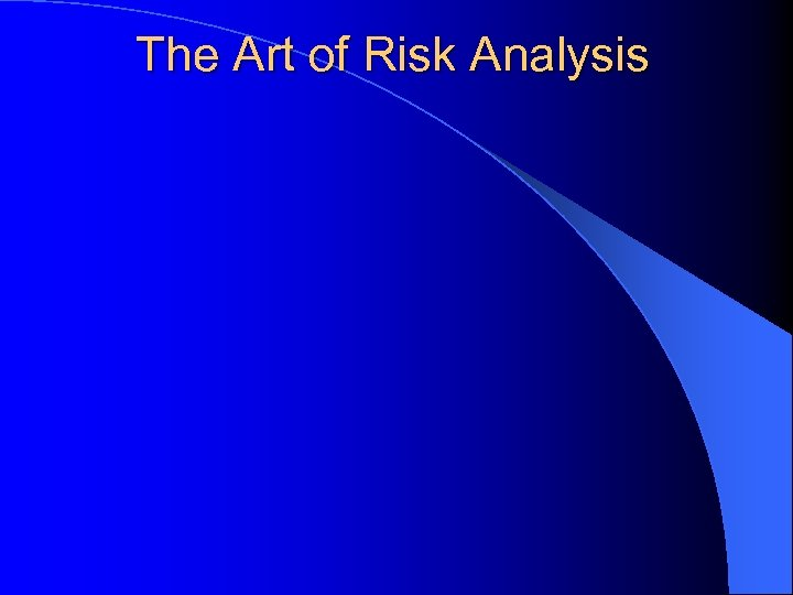 The Art of Risk Analysis