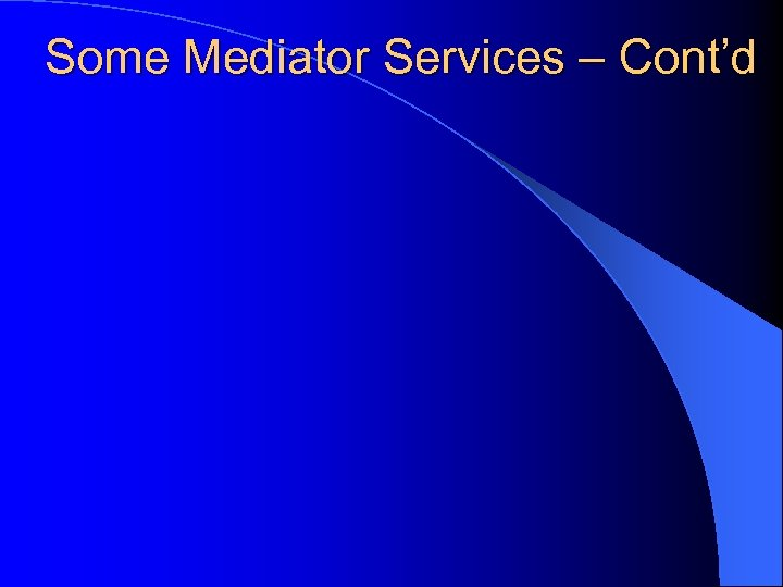 Some Mediator Services – Cont'd