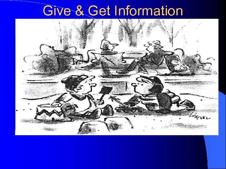Give & Get Information