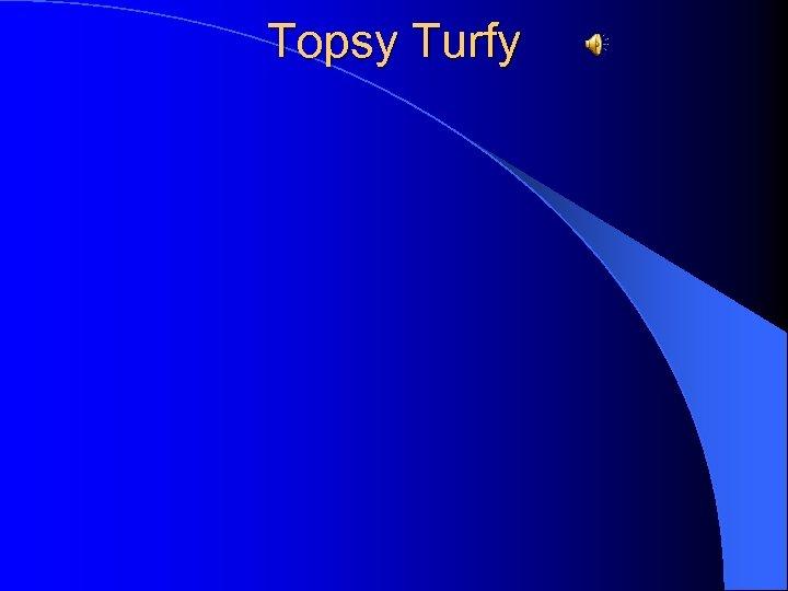 Topsy Turfy