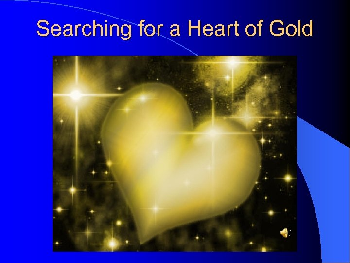 Searching for a Heart of Gold