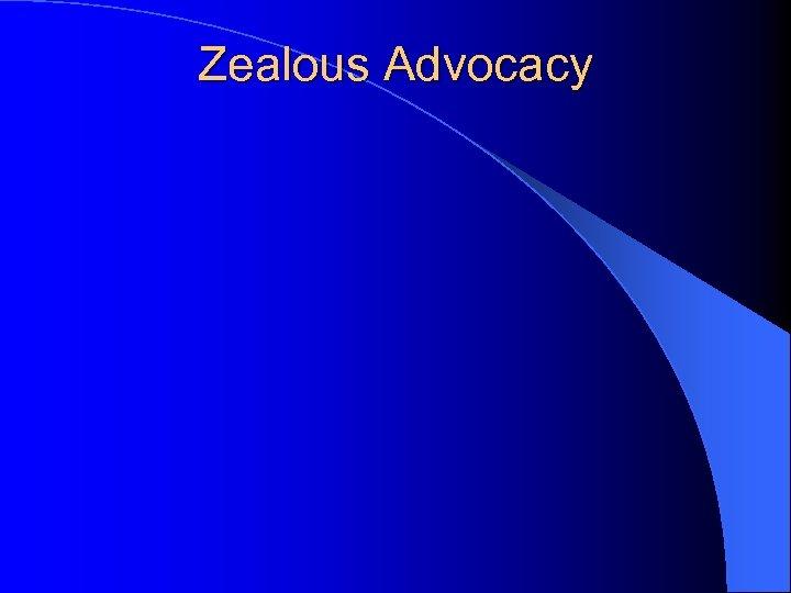Zealous Advocacy