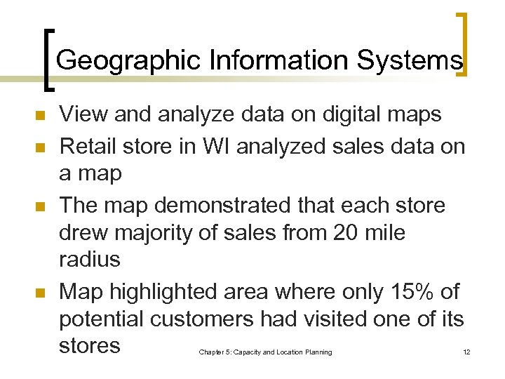 Geographic Information Systems n n View and analyze data on digital maps Retail store