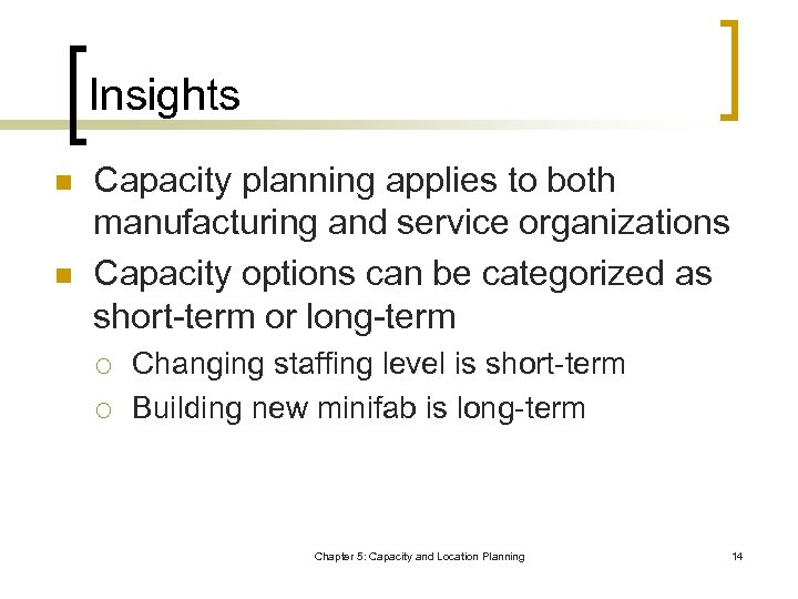Insights n n Capacity planning applies to both manufacturing and service organizations Capacity options