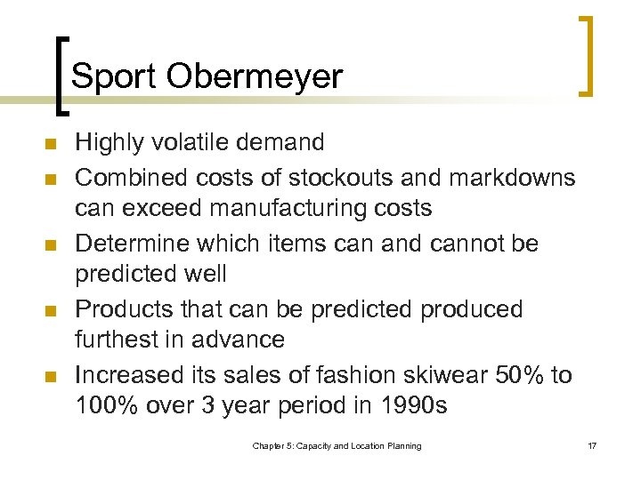 Sport Obermeyer n n n Highly volatile demand Combined costs of stockouts and markdowns