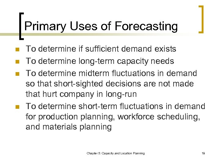 Primary Uses of Forecasting n n To determine if sufficient demand exists To determine