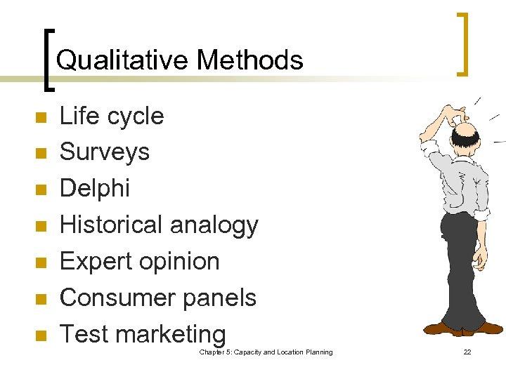 Qualitative Methods n n n n Life cycle Surveys Delphi Historical analogy Expert opinion