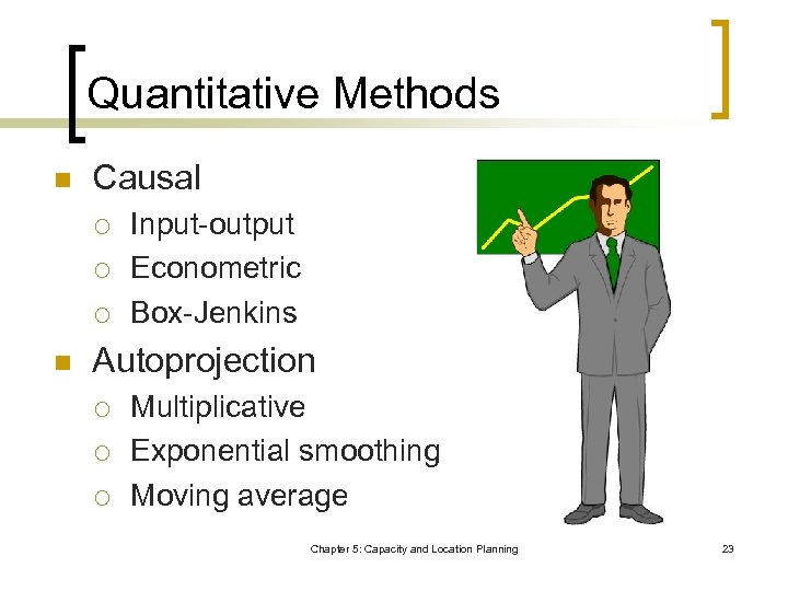 Quantitative Methods n Causal ¡ ¡ ¡ n Input-output Econometric Box-Jenkins Autoprojection ¡ ¡