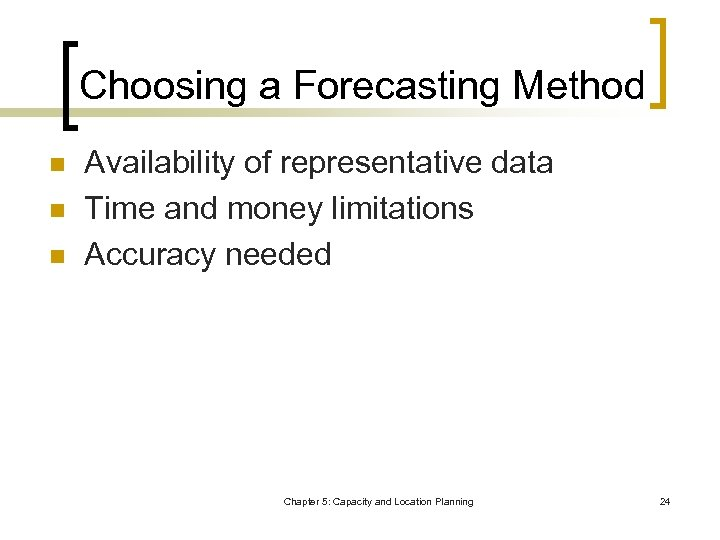 Choosing a Forecasting Method n n n Availability of representative data Time and money
