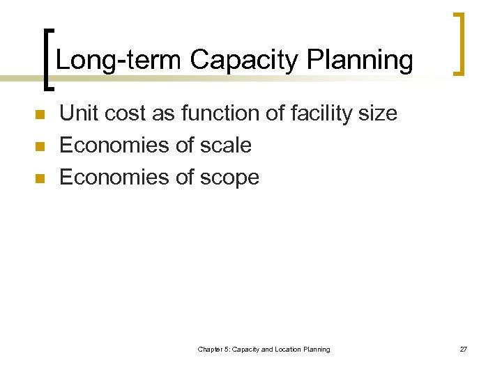 Long-term Capacity Planning n n n Unit cost as function of facility size Economies