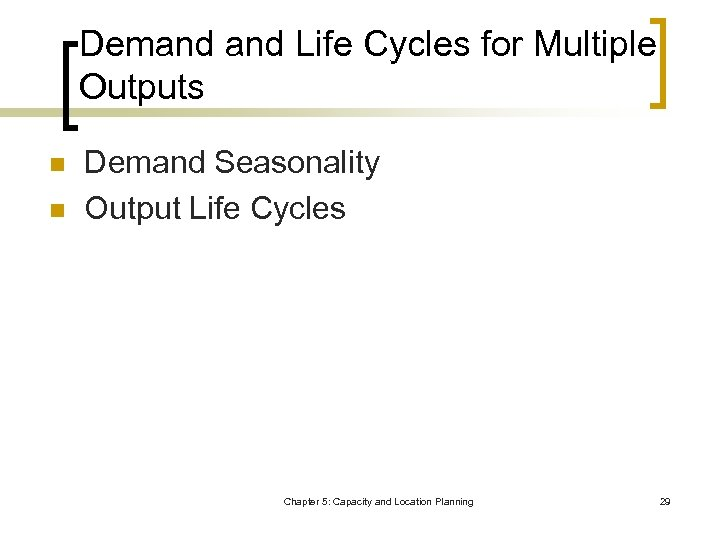 Demand Life Cycles for Multiple Outputs n n Demand Seasonality Output Life Cycles Chapter