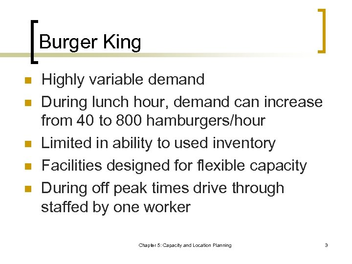 Burger King n n n Highly variable demand During lunch hour, demand can increase