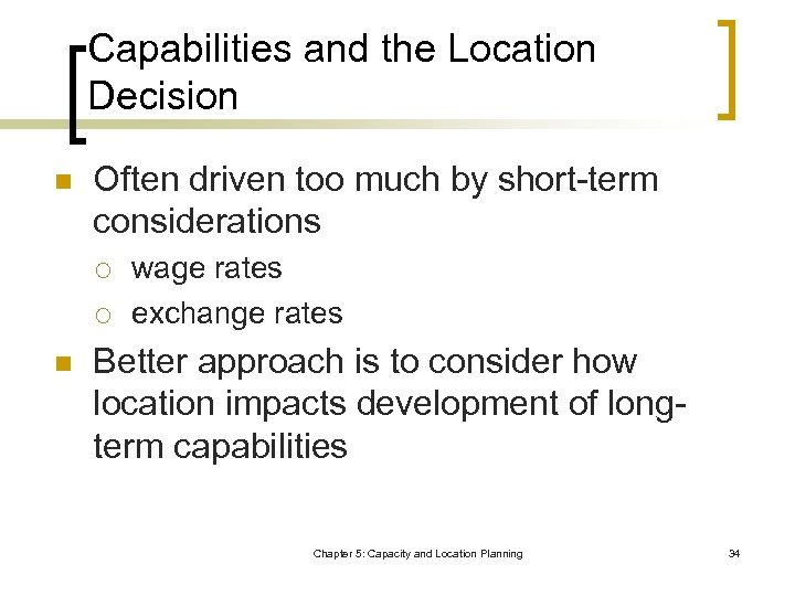 Capabilities and the Location Decision n Often driven too much by short-term considerations ¡