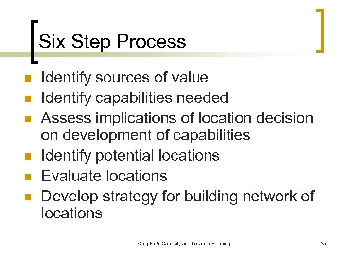 Six Step Process n n n Identify sources of value Identify capabilities needed Assess