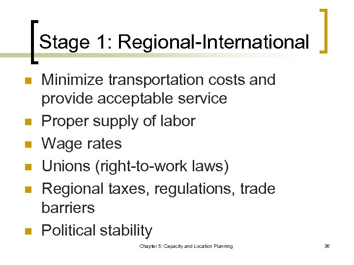 Stage 1: Regional-International n n n Minimize transportation costs and provide acceptable service Proper