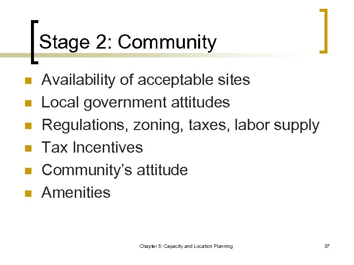 Stage 2: Community n n n Availability of acceptable sites Local government attitudes Regulations,