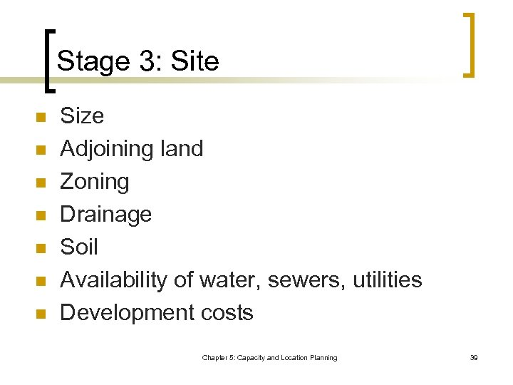 Stage 3: Site n n n n Size Adjoining land Zoning Drainage Soil Availability