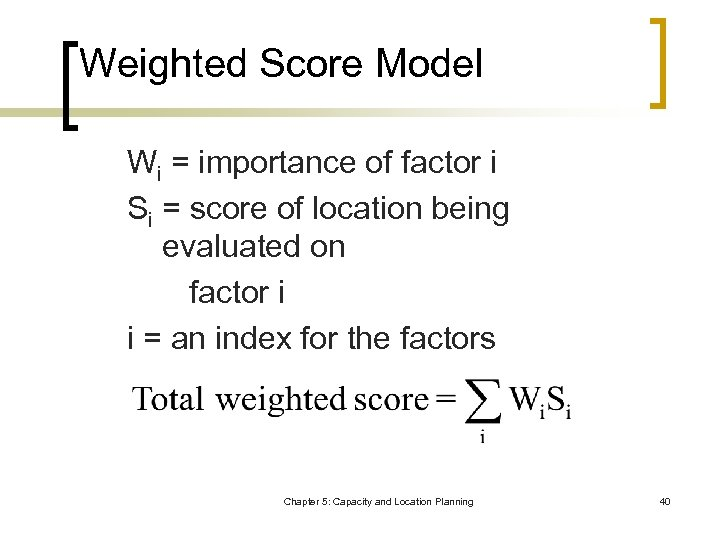 Weighted Score Model Wi = importance of factor i Si = score of location