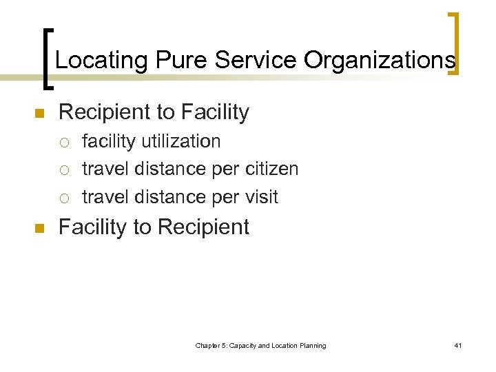 Locating Pure Service Organizations n Recipient to Facility ¡ ¡ ¡ n facility utilization