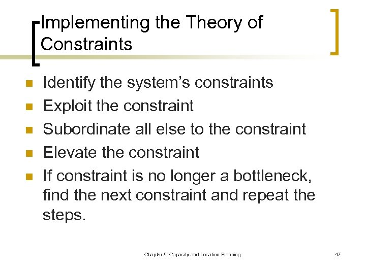 Implementing the Theory of Constraints n n n Identify the system's constraints Exploit the