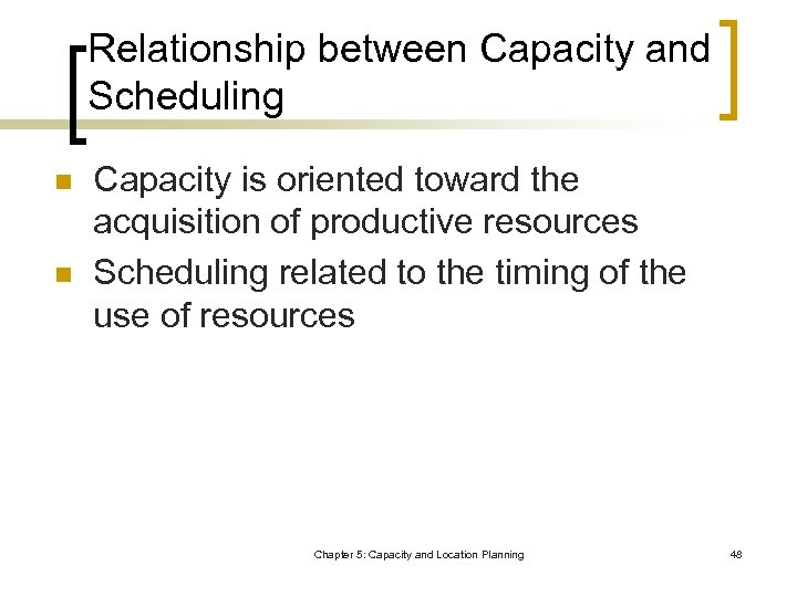 Relationship between Capacity and Scheduling n n Capacity is oriented toward the acquisition of
