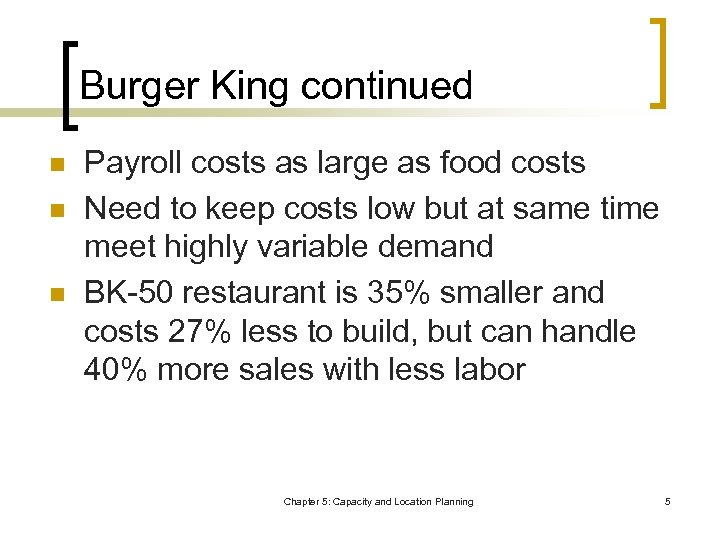 Burger King continued n n n Payroll costs as large as food costs Need
