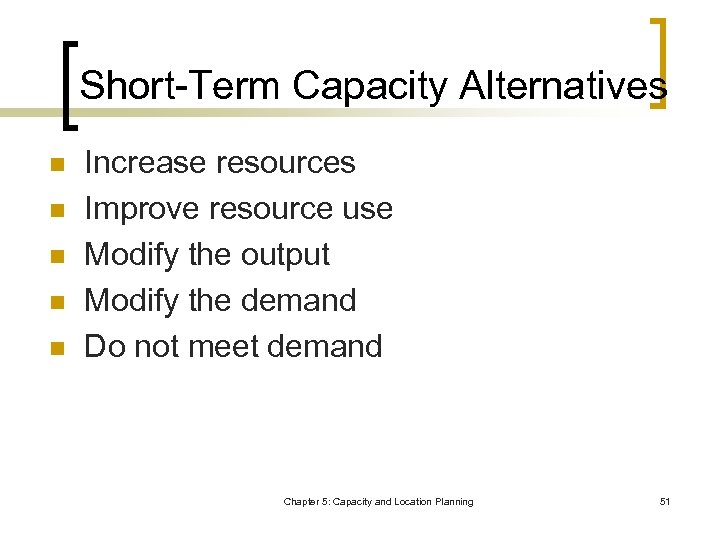 Short-Term Capacity Alternatives n n n Increase resources Improve resource use Modify the output