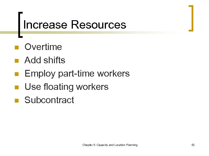 Increase Resources n n n Overtime Add shifts Employ part-time workers Use floating workers