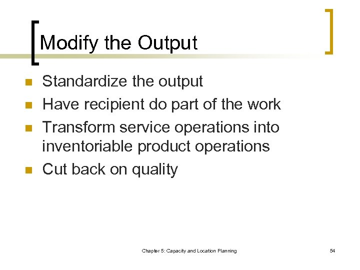 Modify the Output n n Standardize the output Have recipient do part of the
