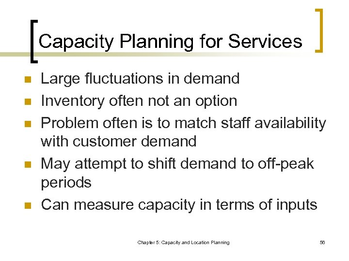 Capacity Planning for Services n n n Large fluctuations in demand Inventory often not