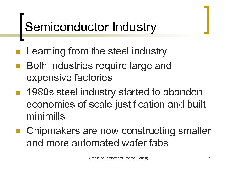 Semiconductor Industry n n Learning from the steel industry Both industries require large and