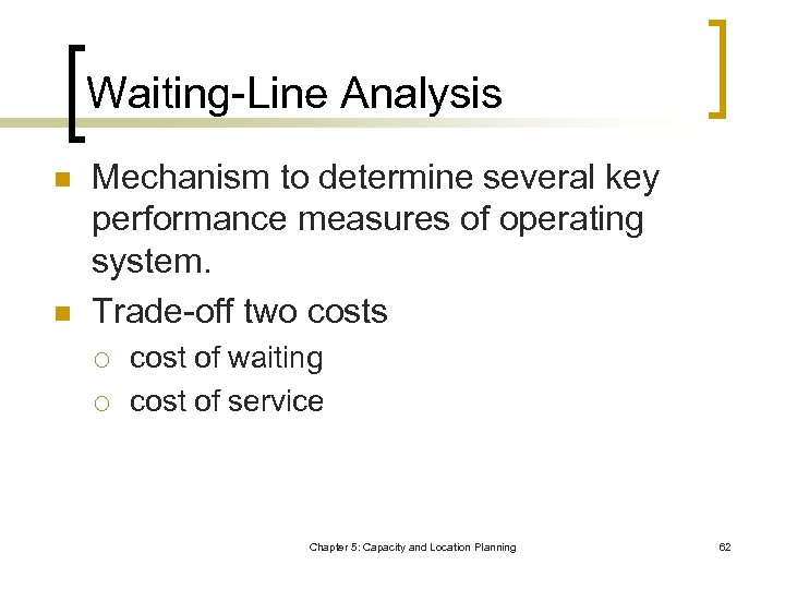 Waiting-Line Analysis n n Mechanism to determine several key performance measures of operating system.