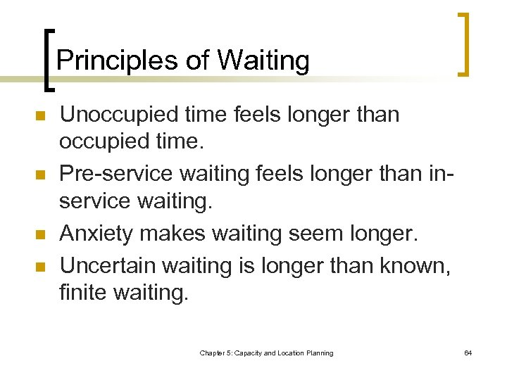 Principles of Waiting n n Unoccupied time feels longer than occupied time. Pre-service waiting