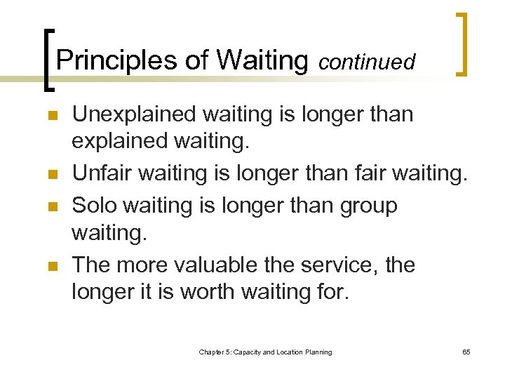 Principles of Waiting continued n n Unexplained waiting is longer than explained waiting. Unfair