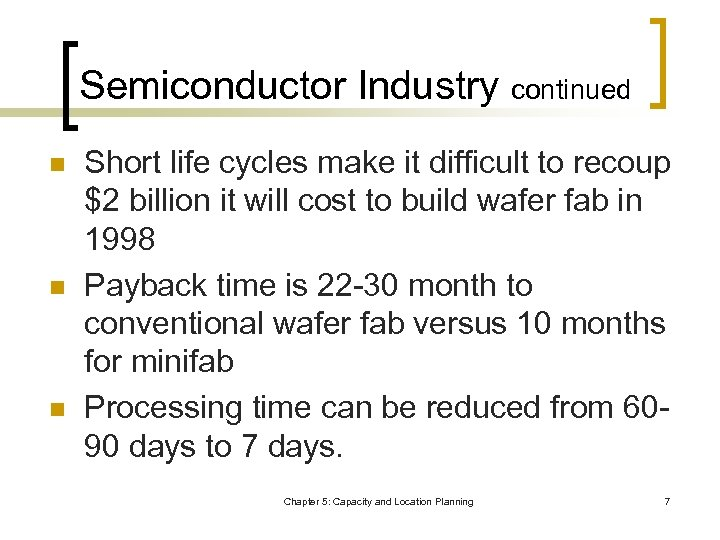 Semiconductor Industry continued n n n Short life cycles make it difficult to recoup