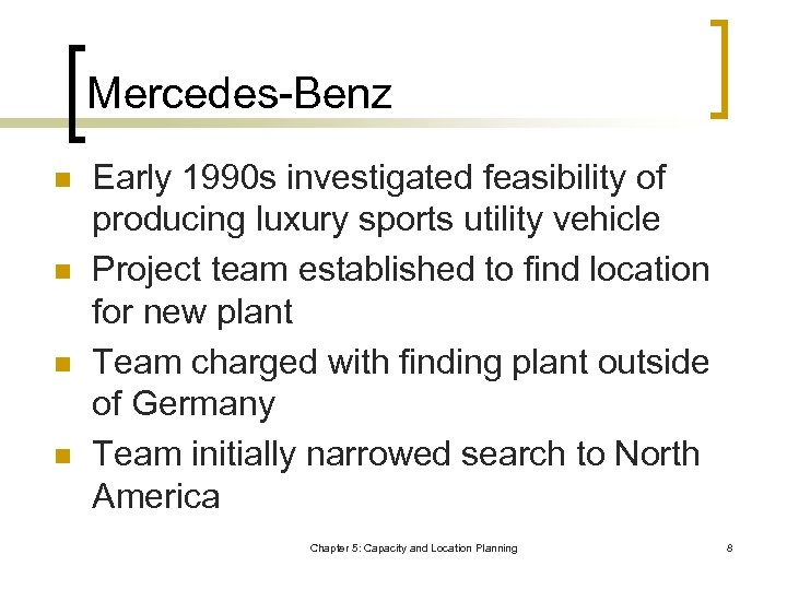 Mercedes-Benz n n Early 1990 s investigated feasibility of producing luxury sports utility vehicle