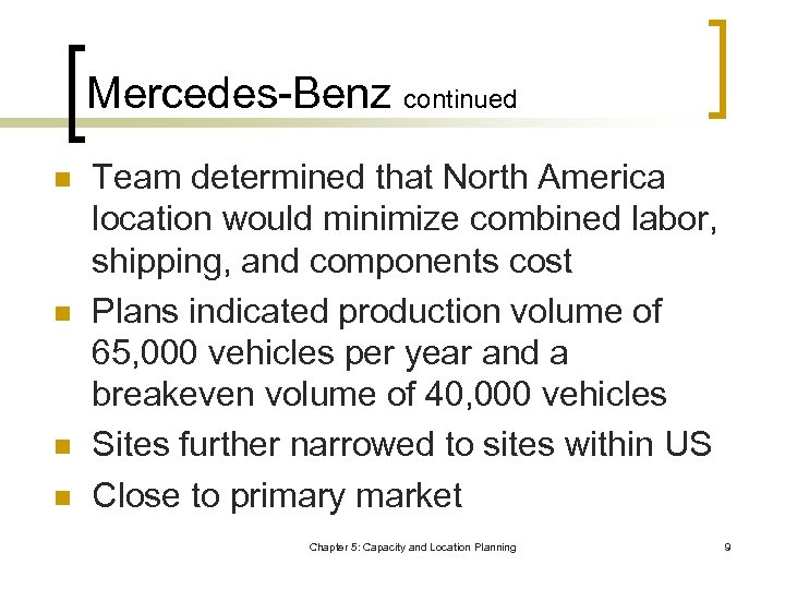 Mercedes-Benz continued n n Team determined that North America location would minimize combined labor,