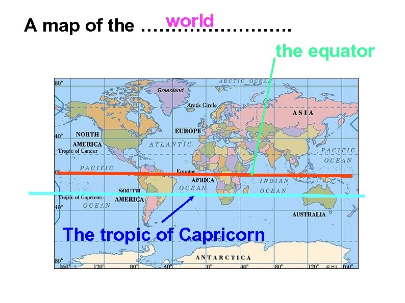 world A map of the …………. the equator The tropic of Capricorn