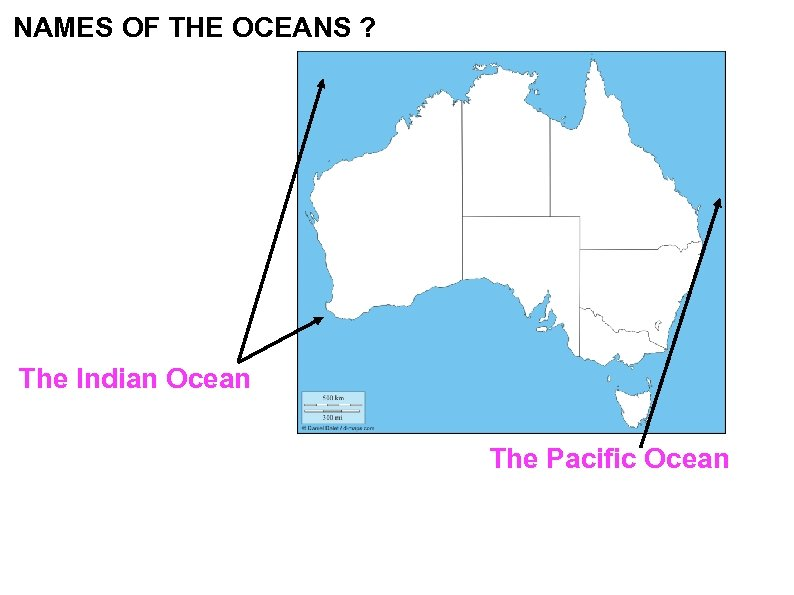 NAMES OF THE OCEANS ? The Indian Ocean The Pacific Ocean