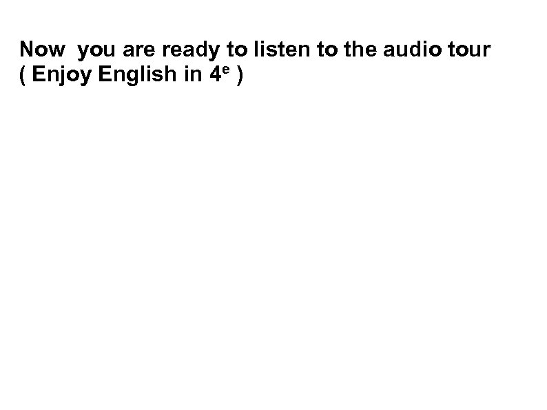 Now you are ready to listen to the audio tour ( Enjoy English in