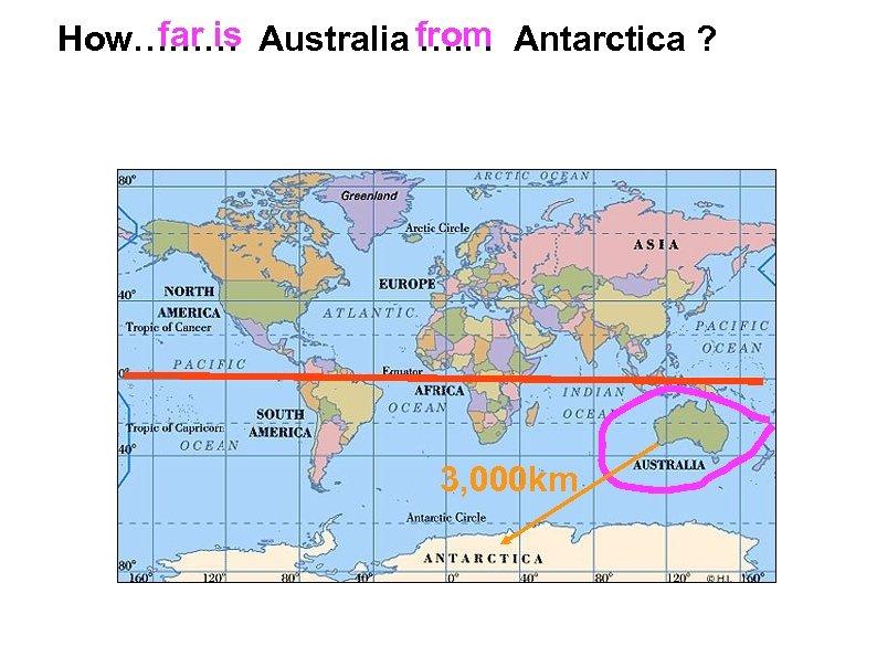 far is from How……… Australia …. . . Antarctica ? 3, 000 km