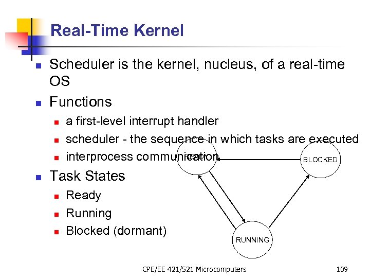 Real-Time Kernel n n Scheduler is the kernel, nucleus, of a real-time OS Functions