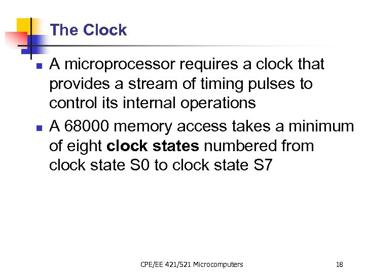 The Clock n n A microprocessor requires a clock that provides a stream of