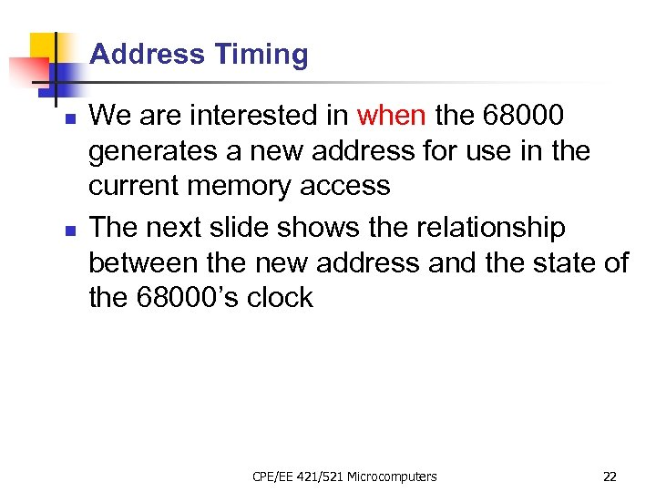 Address Timing n n We are interested in when the 68000 generates a new