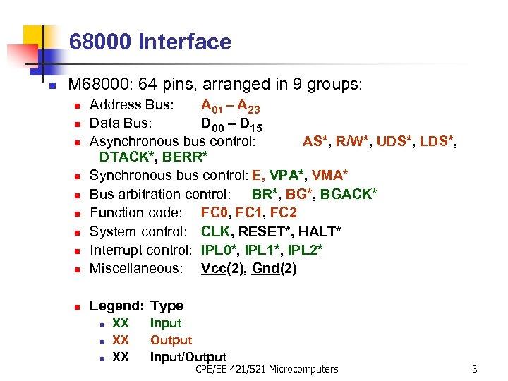 68000 Interface n M 68000: 64 pins, arranged in 9 groups: n Address Bus: