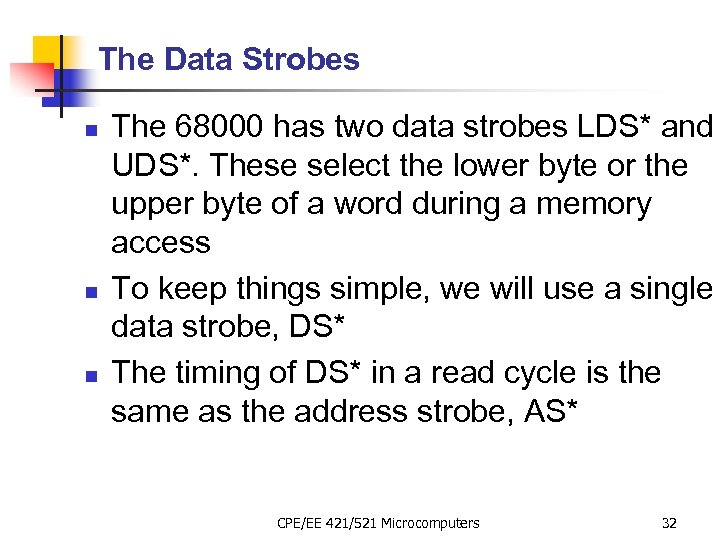 The Data Strobes n n n The 68000 has two data strobes LDS* and