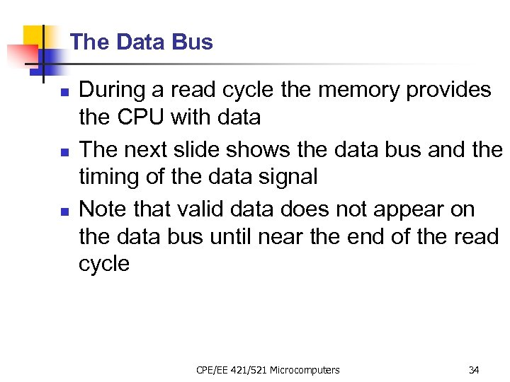 The Data Bus n n n During a read cycle the memory provides the